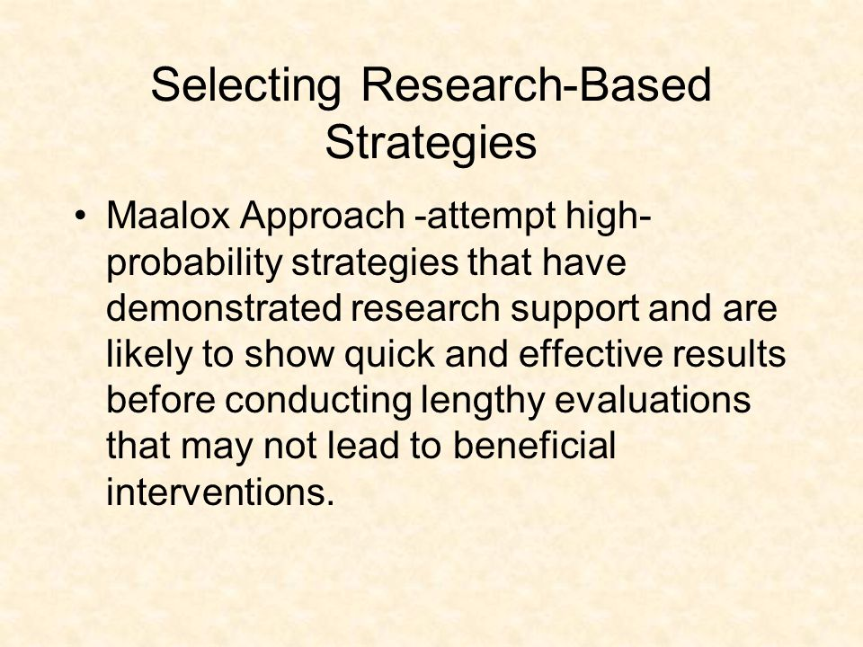 Selecting Research-Based Strategies Maalox Approach -attempt high- probability strategies that have demonstrated research support and are likely to sh