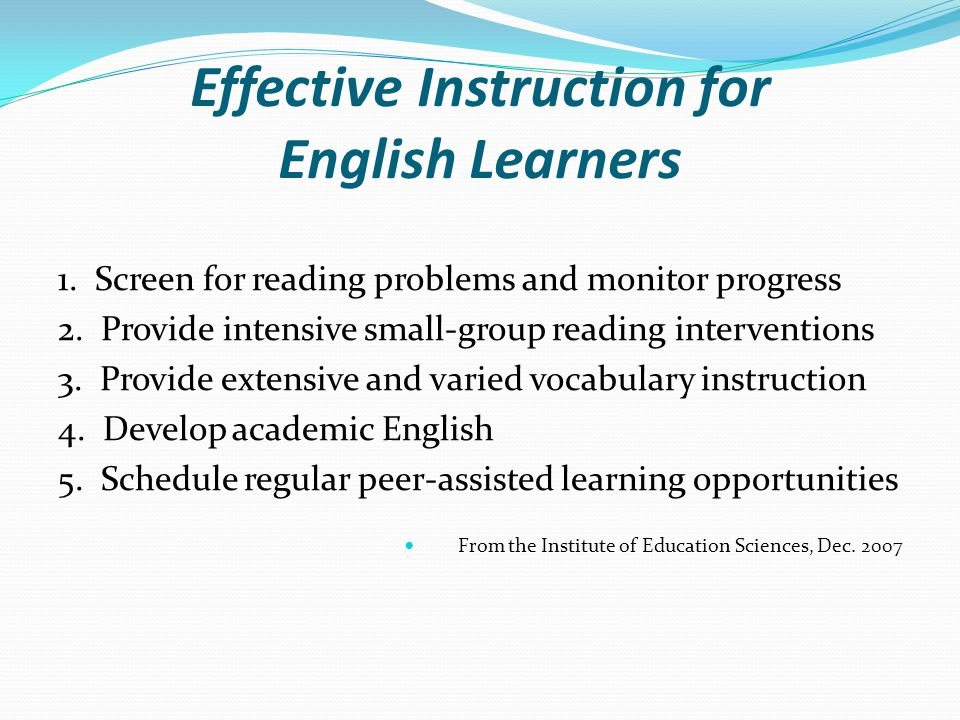 Effective Instruction for English Learners 1. Screen for reading problems and monitor progress 2.