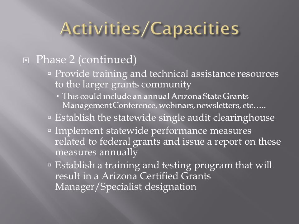 Phase 2 (continued)  Provide training and technical assistance resources to the larger grants community  This could include an annual Arizona Stat