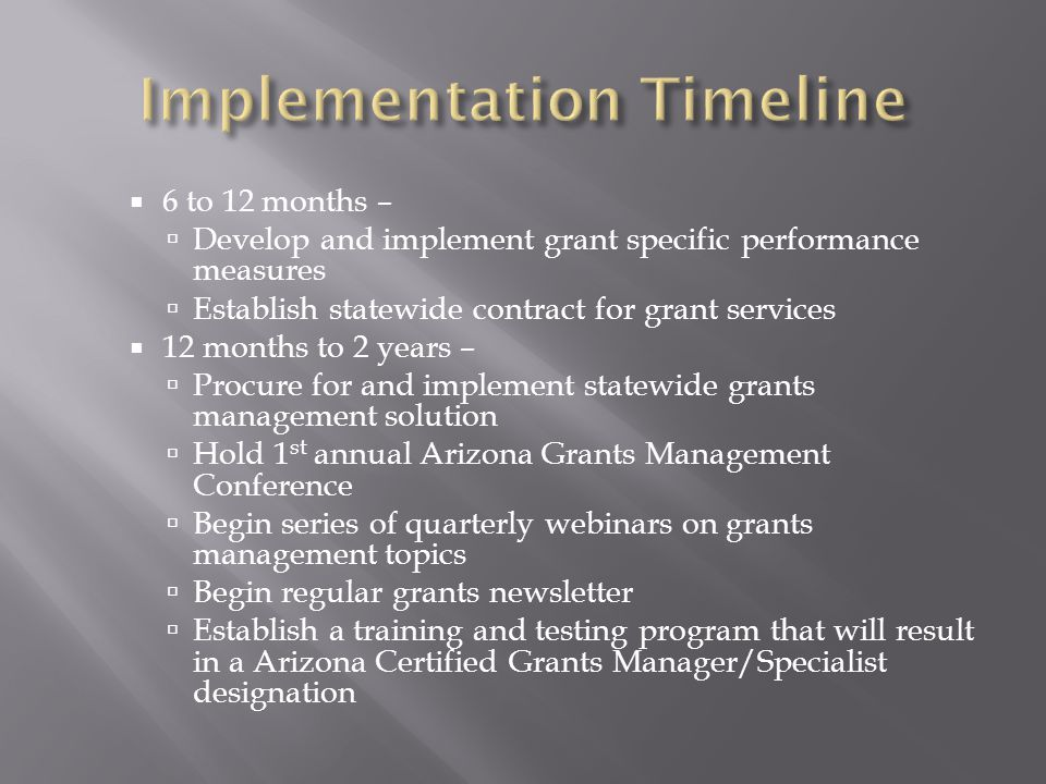  6 to 12 months –  Develop and implement grant specific performance measures  Establish statewide contract for grant services  12 months to 2 year