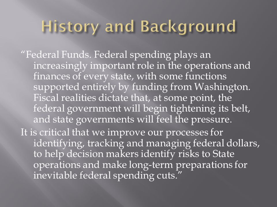 """""""Federal Funds. Federal spending plays an increasingly important role in the operations and finances of every state, with some functions supported ent"""