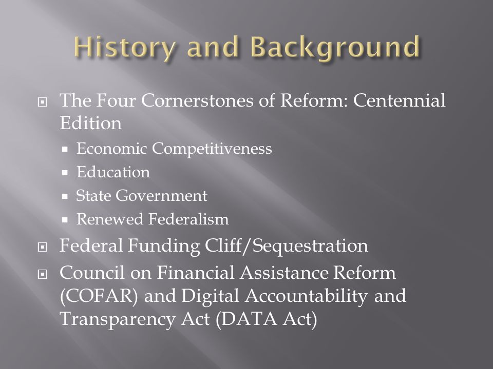  The Four Cornerstones of Reform: Centennial Edition  Economic Competitiveness  Education  State Government  Renewed Federalism  Federal Funding