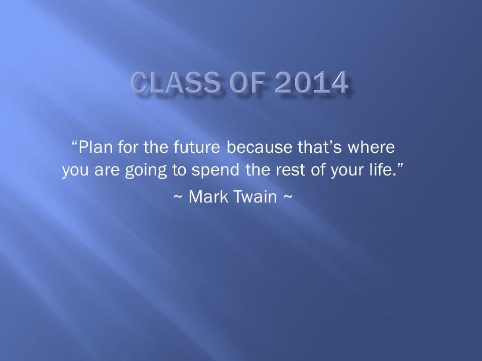 Plan for the future because that's where you are going to spend the rest of your life. ~ Mark Twain ~