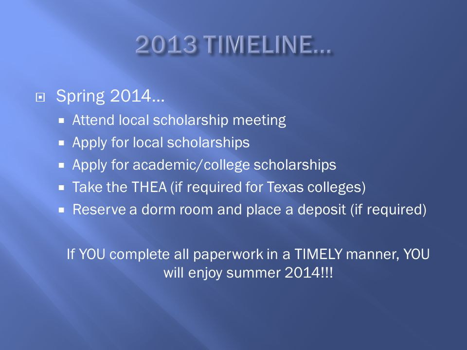  Spring 2014…  Attend local scholarship meeting  Apply for local scholarships  Apply for academic/college scholarships  Take the THEA (if require