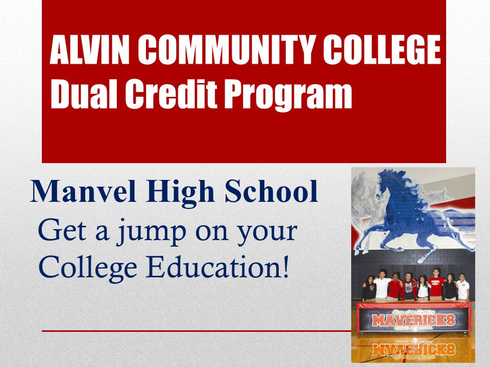 ALVIN COMMUNITY COLLEGE Dual Credit Program Manvel High School Get a jump on your College Education!