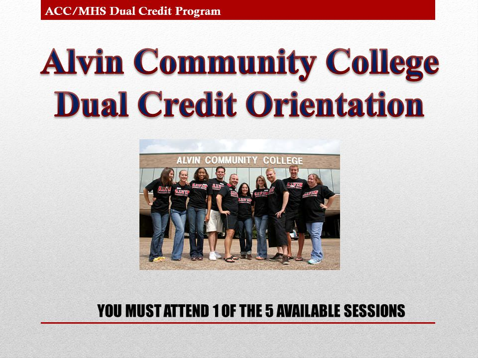 YOU MUST ATTEND 1 OF THE 5 AVAILABLE SESSIONS ACC/MHS Dual Credit Program