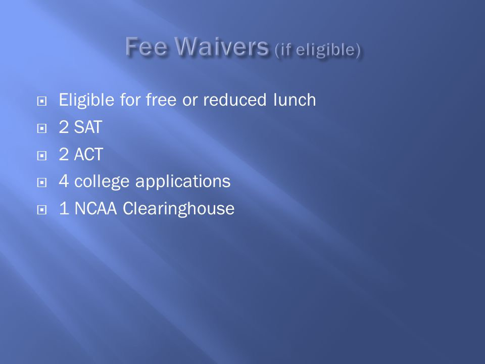  Eligible for free or reduced lunch  2 SAT  2 ACT  4 college applications  1 NCAA Clearinghouse