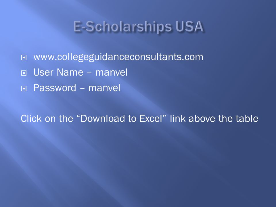  www.collegeguidanceconsultants.com  User Name – manvel  Password – manvel Click on the Download to Excel link above the table