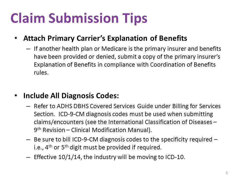Claim Submission Tips Attach Primary Carrier's Explanation of Benefits – If another health plan or Medicare is the primary insurer and benefits have been provided or denied, submit a copy of the primary insurer's Explanation of Benefits in compliance with Coordination of Benefits rules.