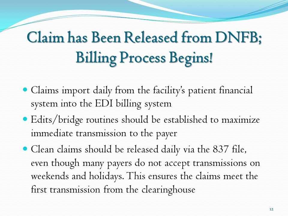 Claim has Been Released from DNFB; Billing Process Begins! Claims import daily from the facility's patient financial system into the EDI billing syste