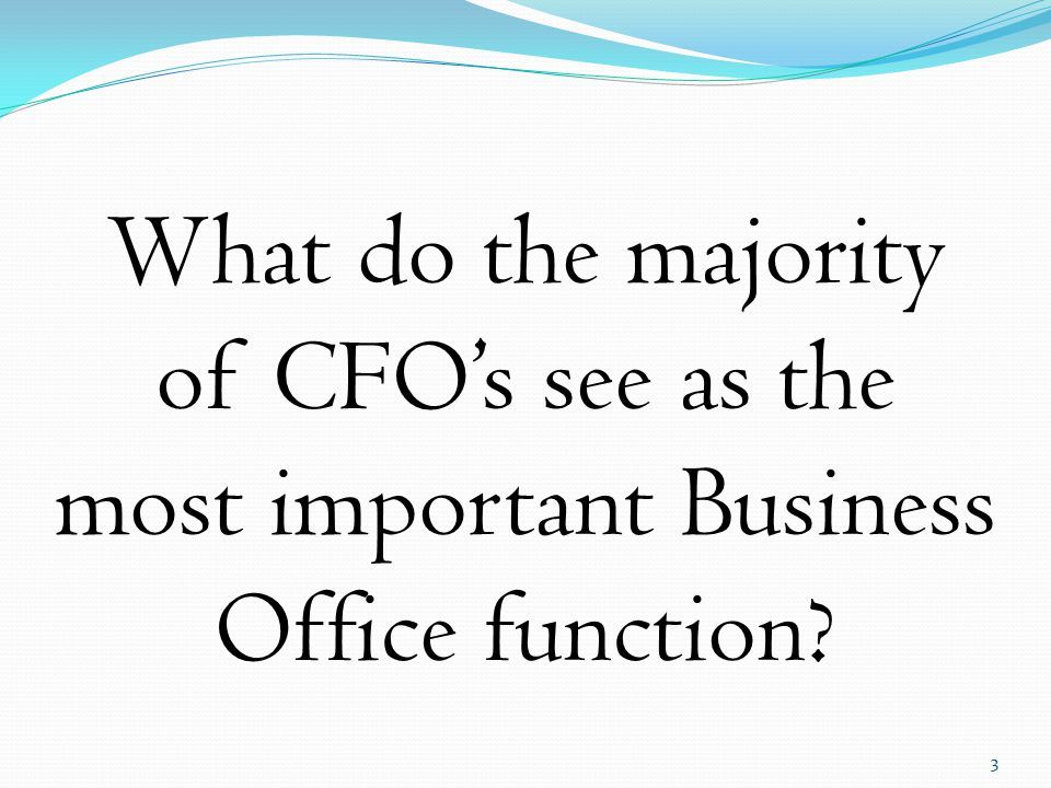 What do the majority of CFO's see as the most important Business Office function 3