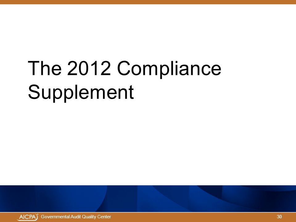 30Governmental Audit Quality Center The 2012 Compliance Supplement
