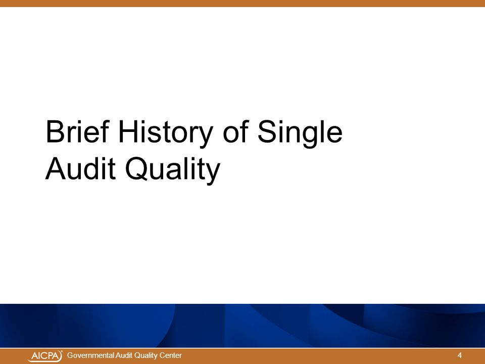 4Governmental Audit Quality Center Brief History of Single Audit Quality