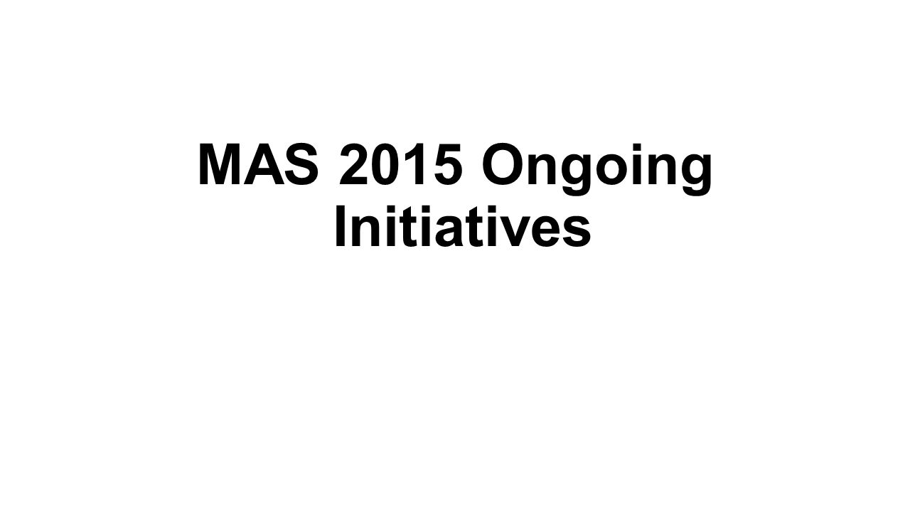MAS 2015 Ongoing Initiatives