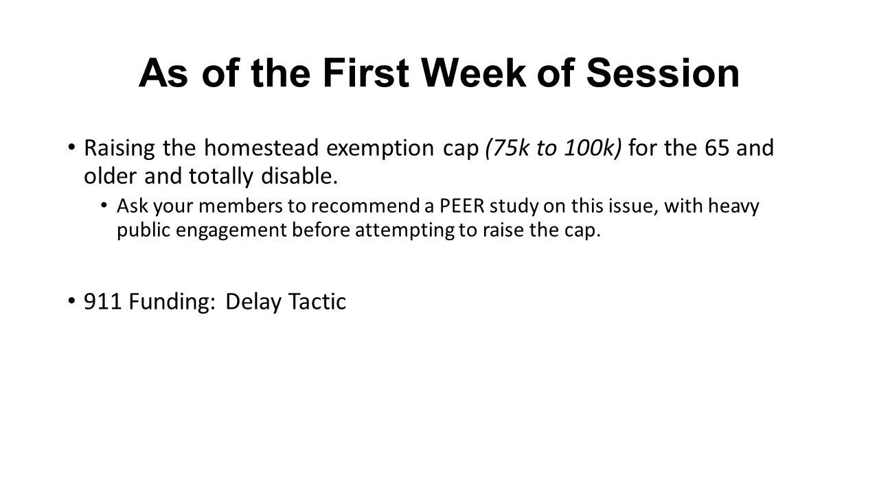 As of the First Week of Session Raising the homestead exemption cap (75k to 100k) for the 65 and older and totally disable.