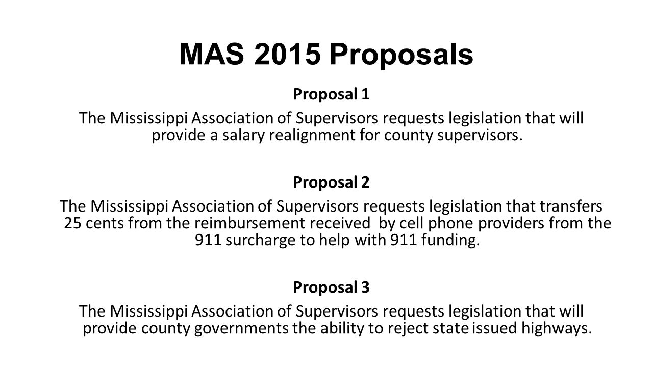 MAS 2015 Proposals Proposal 1 The Mississippi Association of Supervisors requests legislation that will provide a salary realignment for county supervisors.