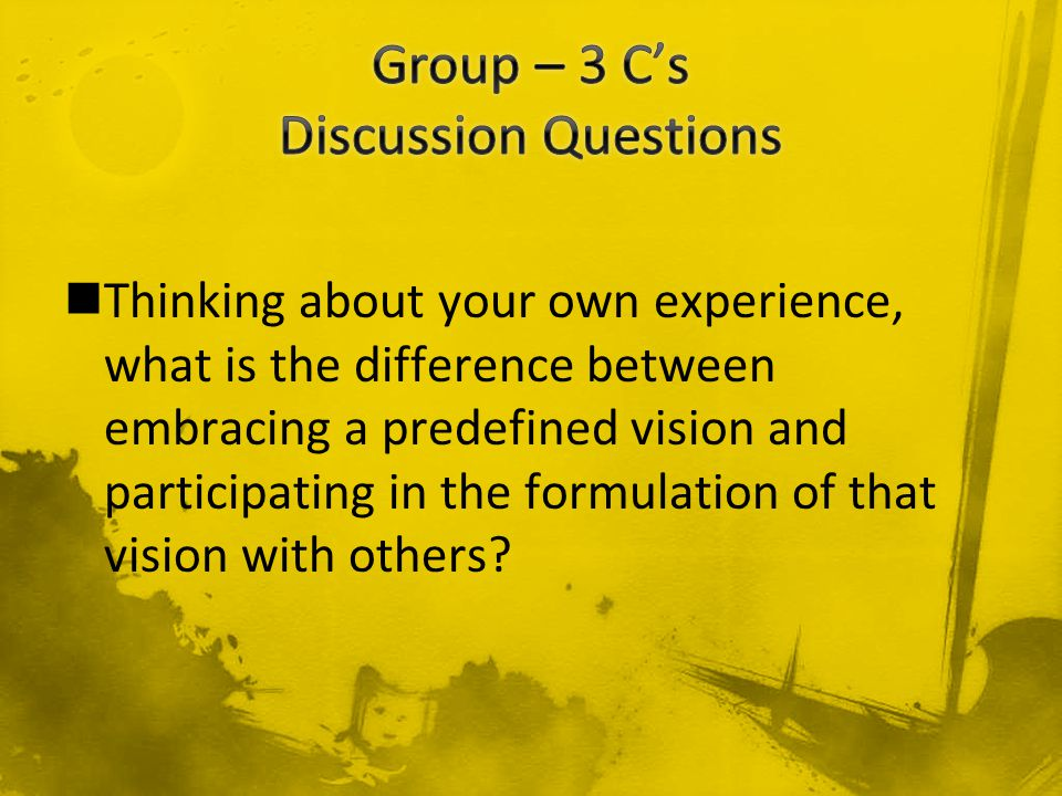 Thinking about your own experience, what is the difference between embracing a predefined vision and participating in the formulation of that vision with others?