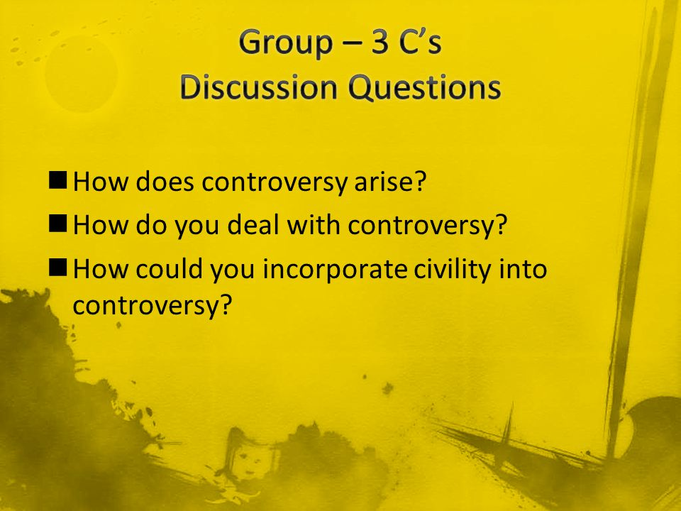 How does controversy arise. How do you deal with controversy.