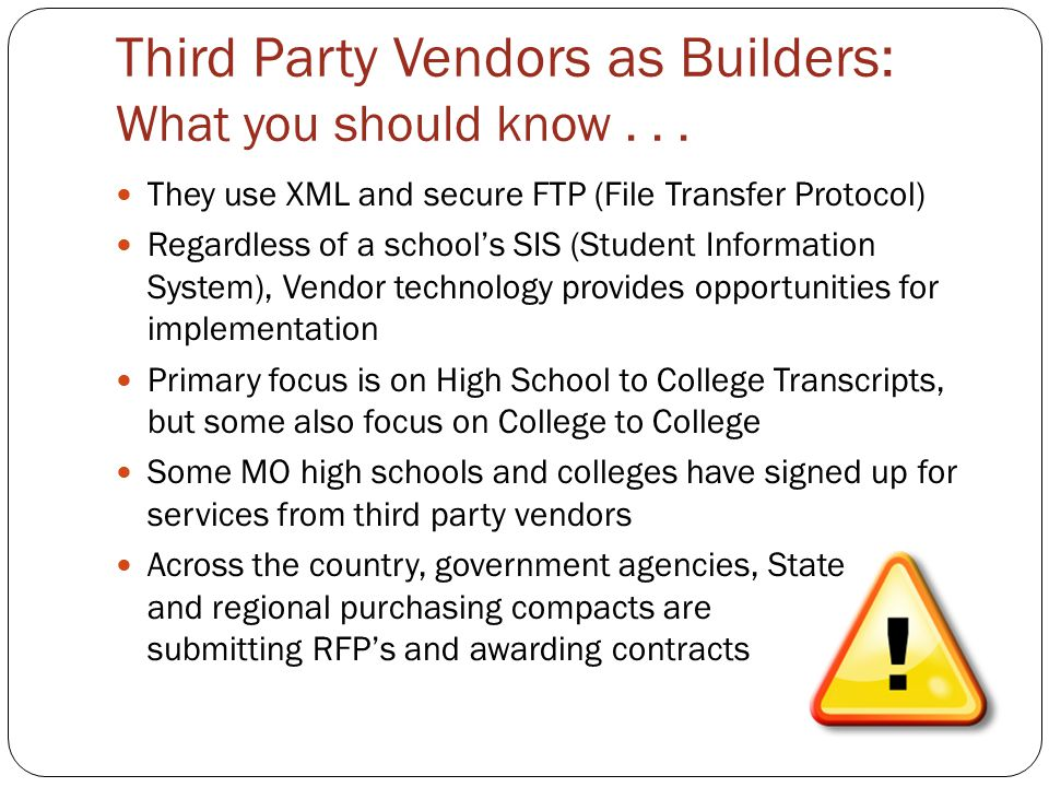 Third Party Vendors as Builders: What you should know... They use XML and secure FTP (File Transfer Protocol) Regardless of a school's SIS (Student In