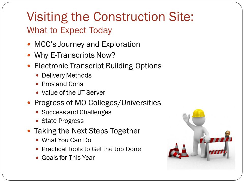 Visiting the Construction Site: What to Expect Today MCC's Journey and Exploration Why E-Transcripts Now? Electronic Transcript Building Options Deliv