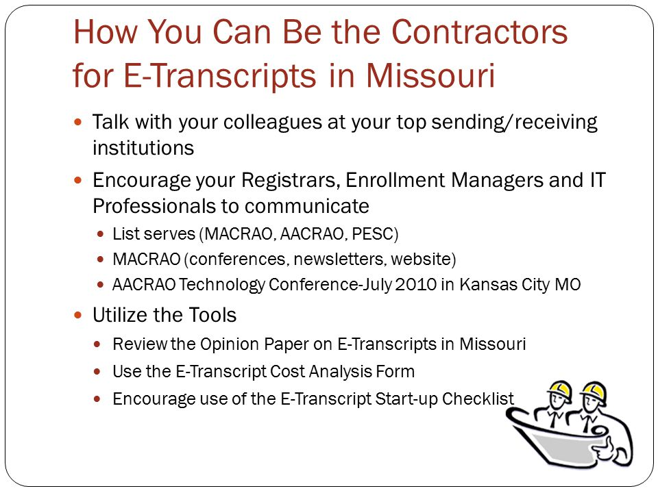 How You Can Be the Contractors for E-Transcripts in Missouri Talk with your colleagues at your top sending/receiving institutions Encourage your Regis