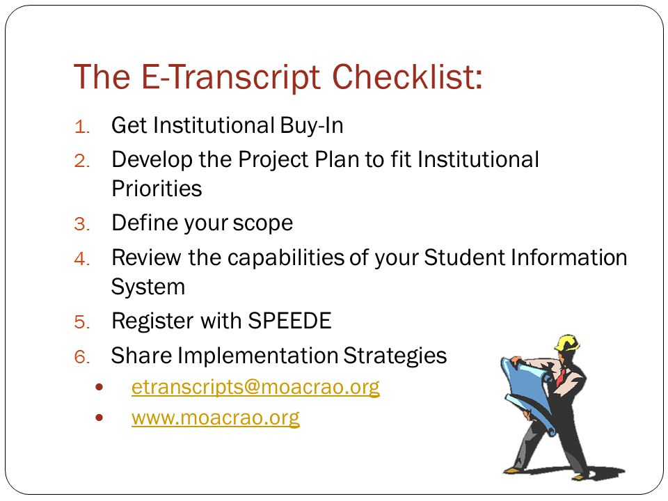 The E-Transcript Checklist: 1. Get Institutional Buy-In 2. Develop the Project Plan to fit Institutional Priorities 3. Define your scope 4. Review the