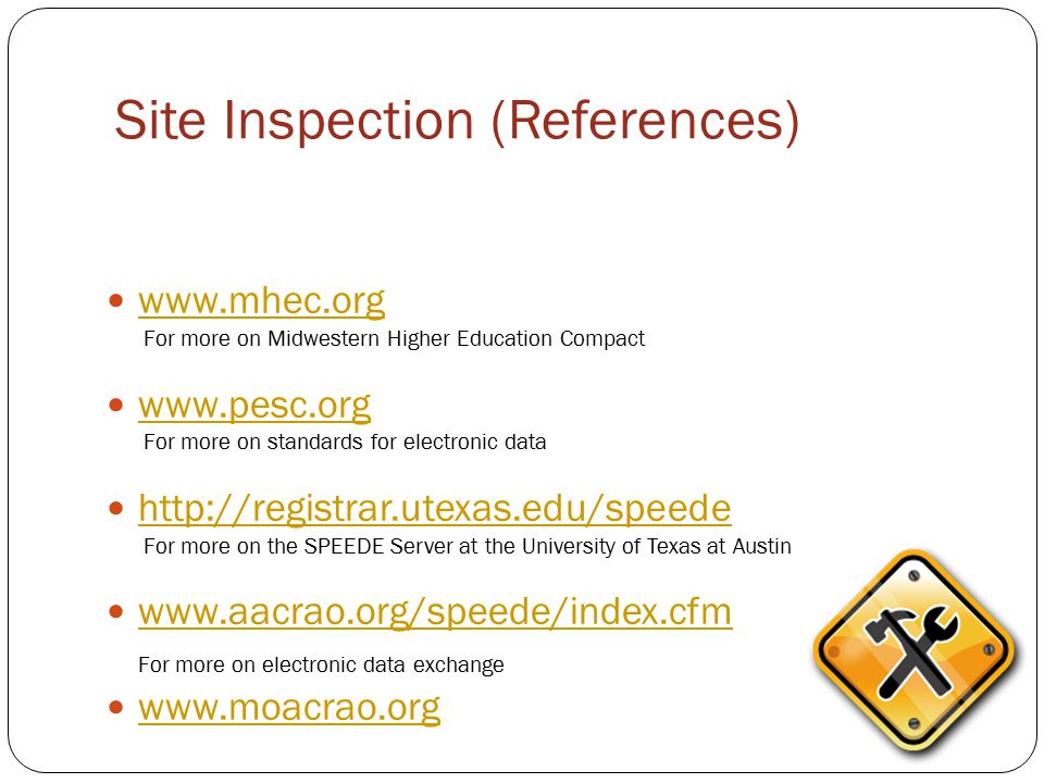 Site Inspection (References) www.mhec.org For more on Midwestern Higher Education Compact www.pesc.org For more on standards for electronic data http: