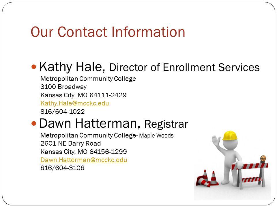 Our Contact Information Kathy Hale, Director of Enrollment Services Metropolitan Community College 3100 Broadway Kansas City, MO 64111-2429 Kathy.Hale