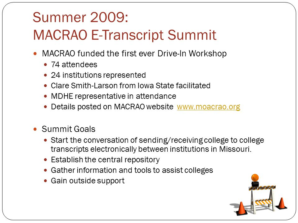 Summer 2009: MACRAO E-Transcript Summit MACRAO funded the first ever Drive-In Workshop 74 attendees 24 institutions represented Clare Smith-Larson fro