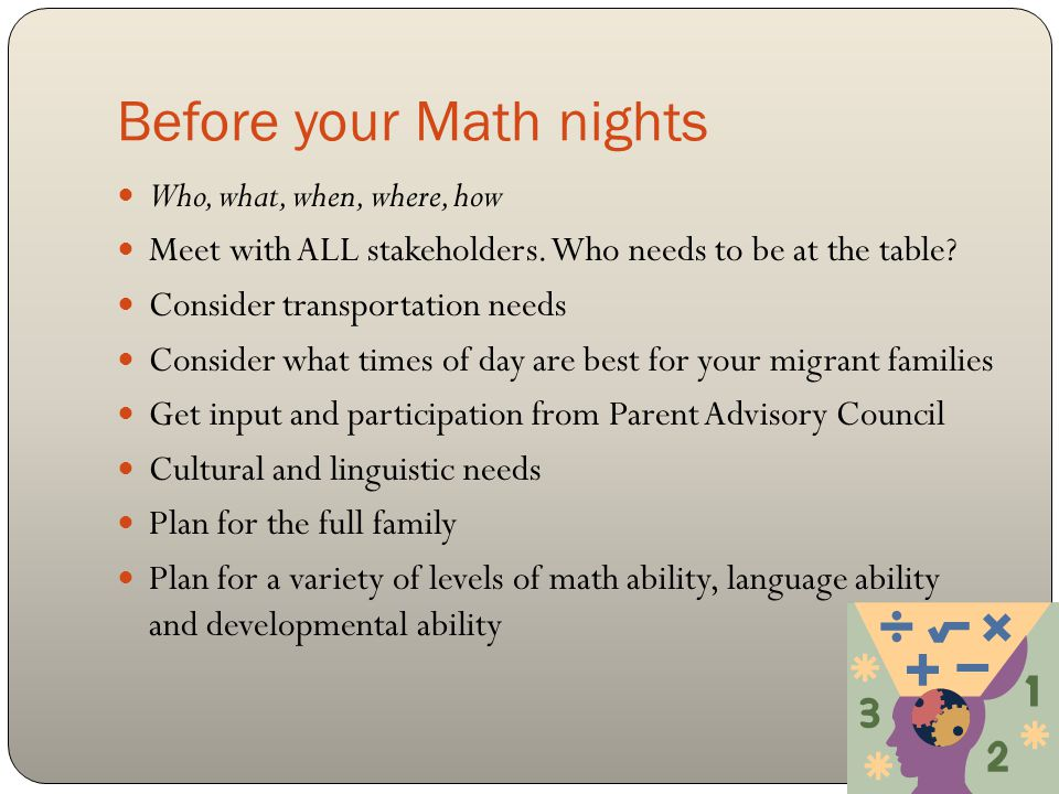 Before your Math nights Who, what, when, where, how Meet with ALL stakeholders.