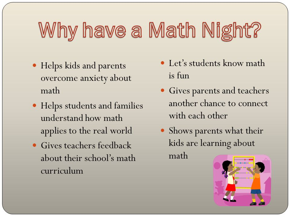 Helps kids and parents overcome anxiety about math Helps students and families understand how math applies to the real world Gives teachers feedback about their school's math curriculum Let's students know math is fun Gives parents and teachers another chance to connect with each other Shows parents what their kids are learning about math