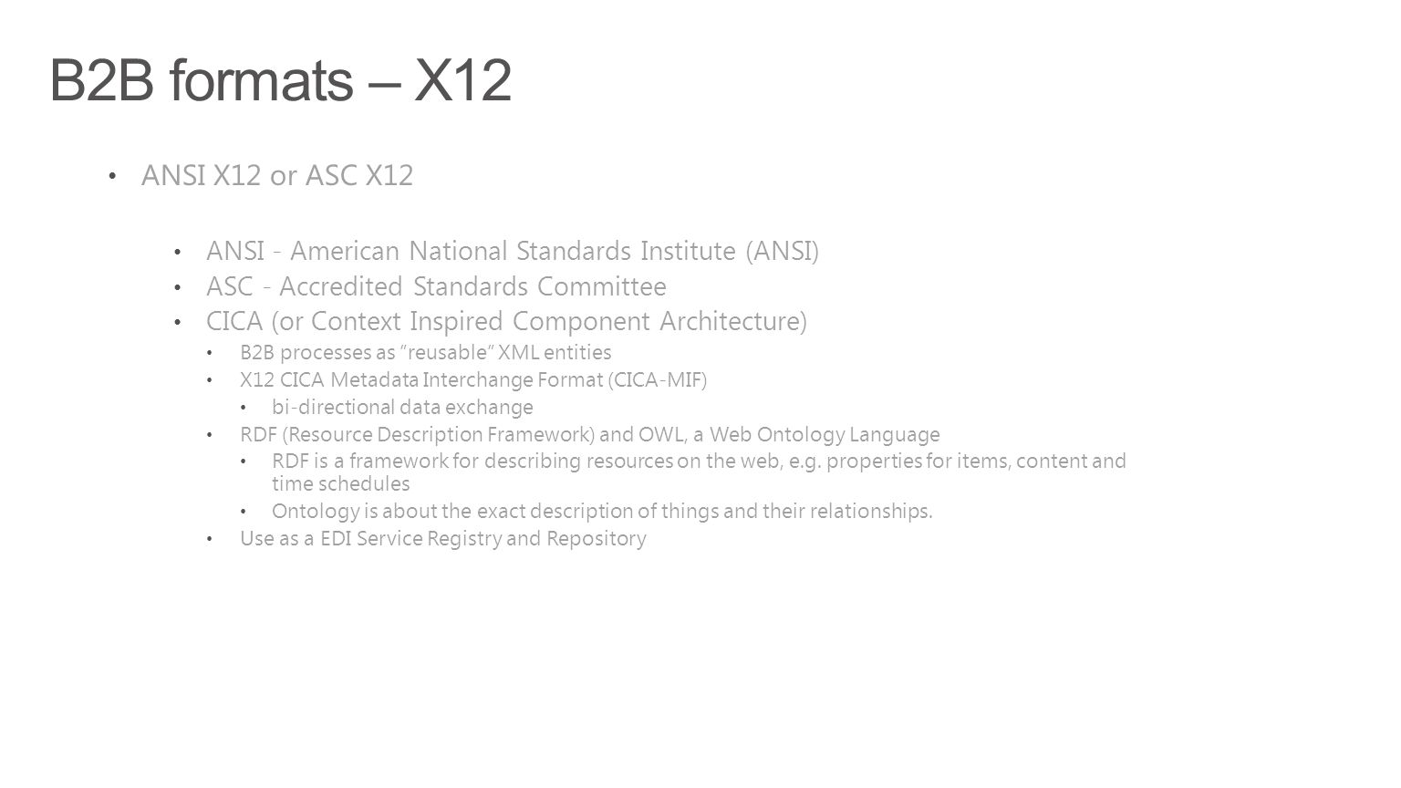 B2B formats – X12 ANSI X12 or ASC X12 ANSI - American National Standards Institute (ANSI) ASC - Accredited Standards Committee CICA (or Context Inspir