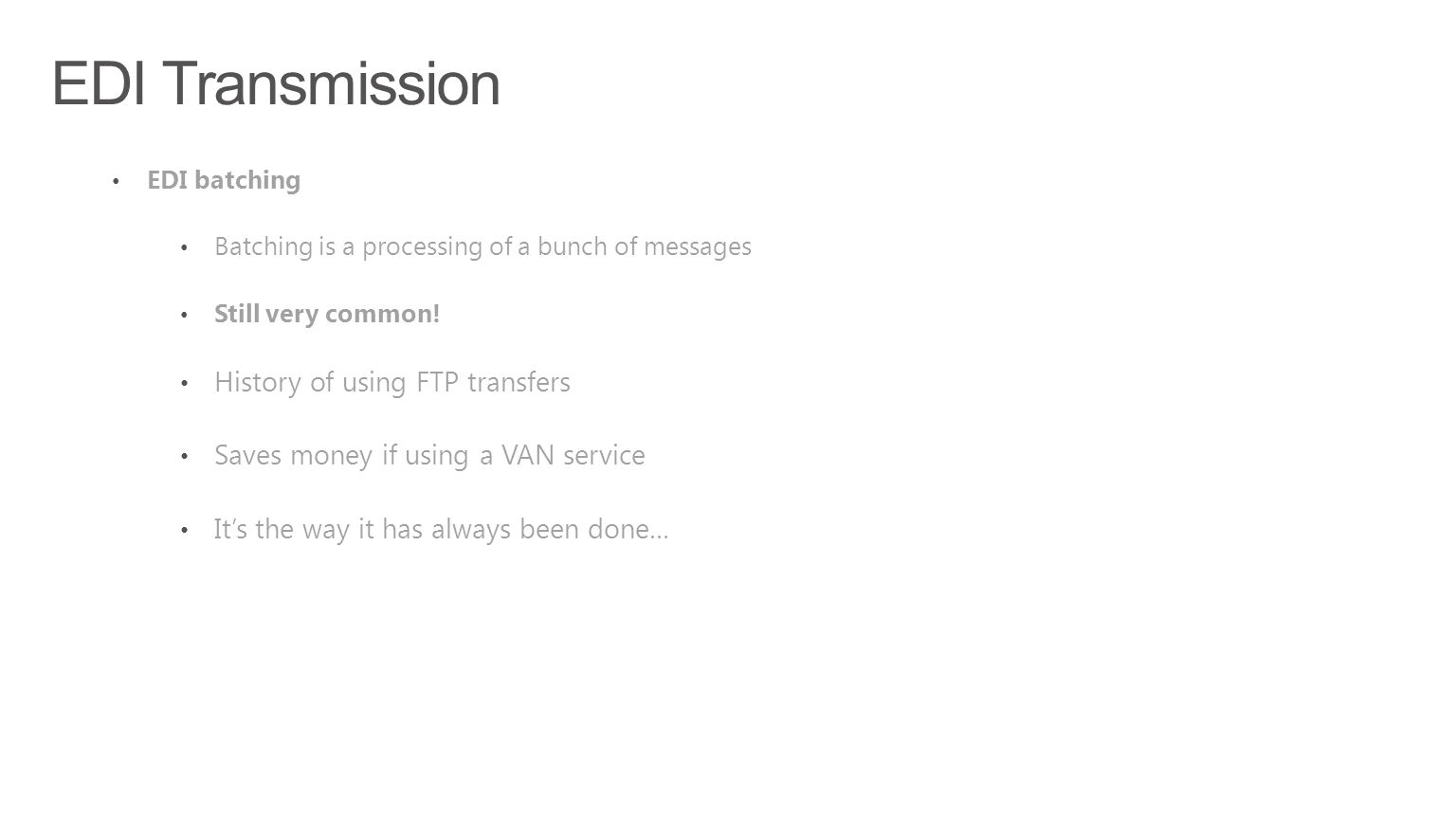 EDI Transmission EDI batching Batching is a processing of a bunch of messages Still very common! History of using FTP transfers Saves money if using a
