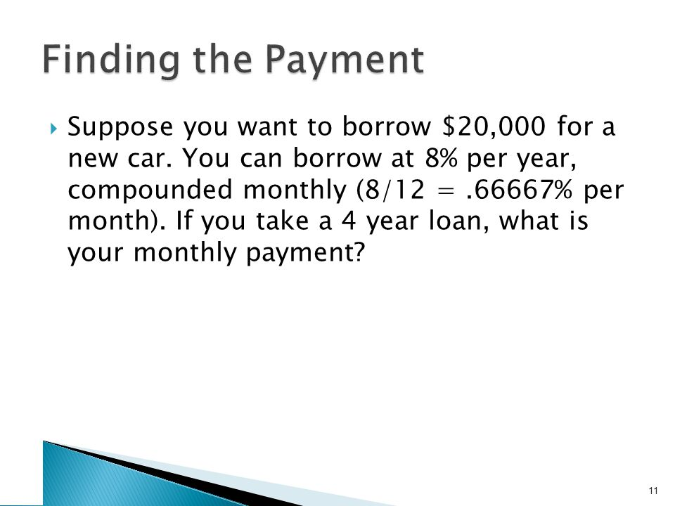  Suppose you want to borrow $20,000 for a new car.