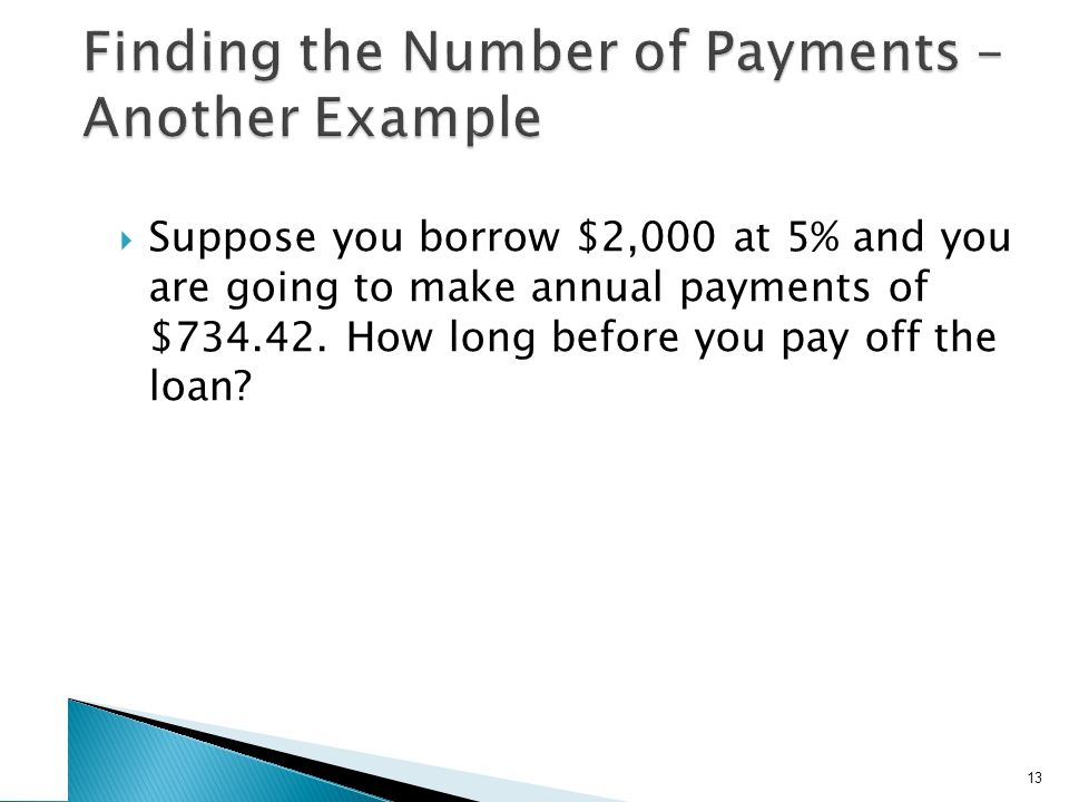  Suppose you borrow $2,000 at 5% and you are going to make annual payments of $734.42.