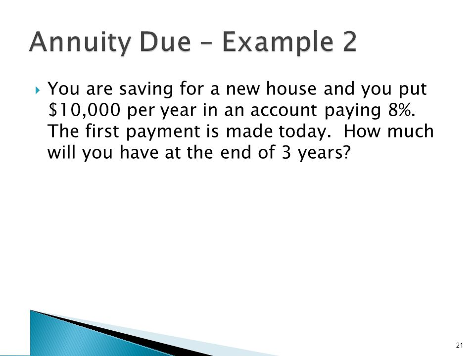  You are saving for a new house and you put $10,000 per year in an account paying 8%.