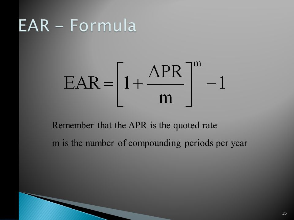 35 Remember that the APR is the quoted rate m is the number of compounding periods per year