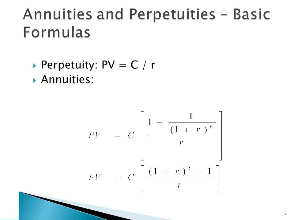  Perpetuity: PV = C / r  Annuities: 6