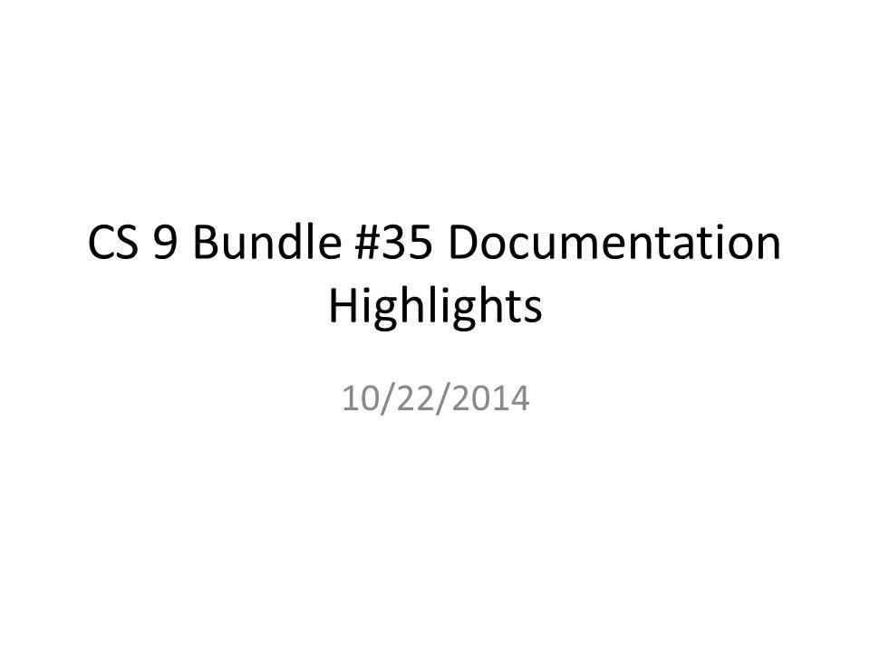 CS 9 Bundle #35 Documentation Highlights 10/22/2014