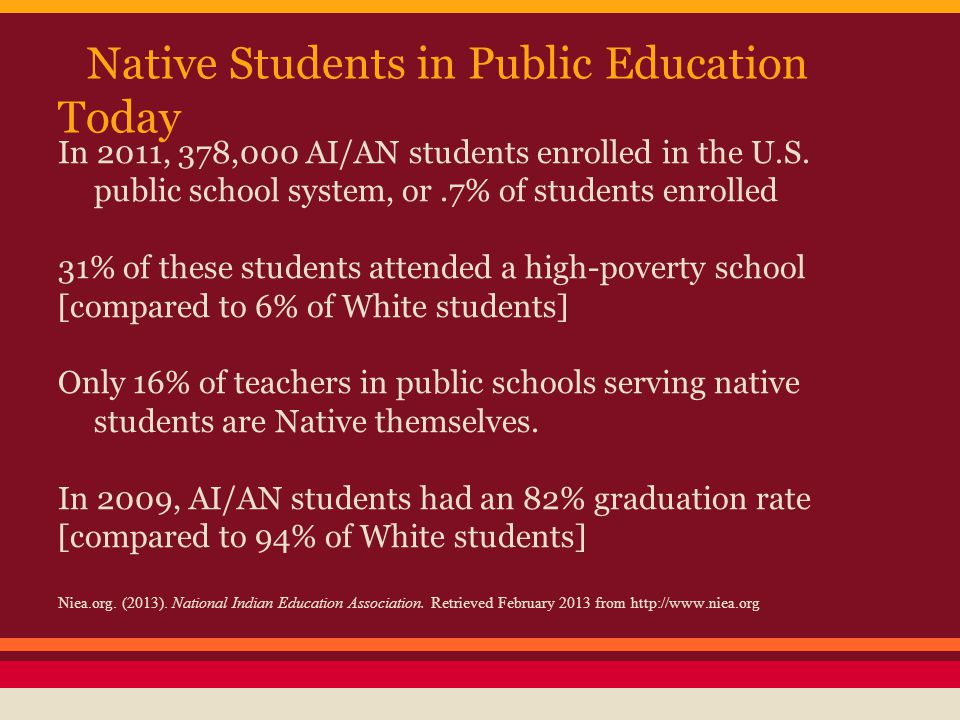 Native Students in Public Education Today In 2011, 378,000 AI/AN students enrolled in the U.S.