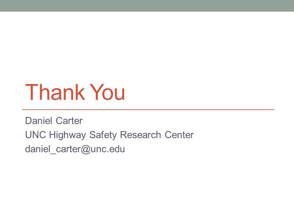 Thank You Daniel Carter UNC Highway Safety Research Center daniel_carter@unc.edu