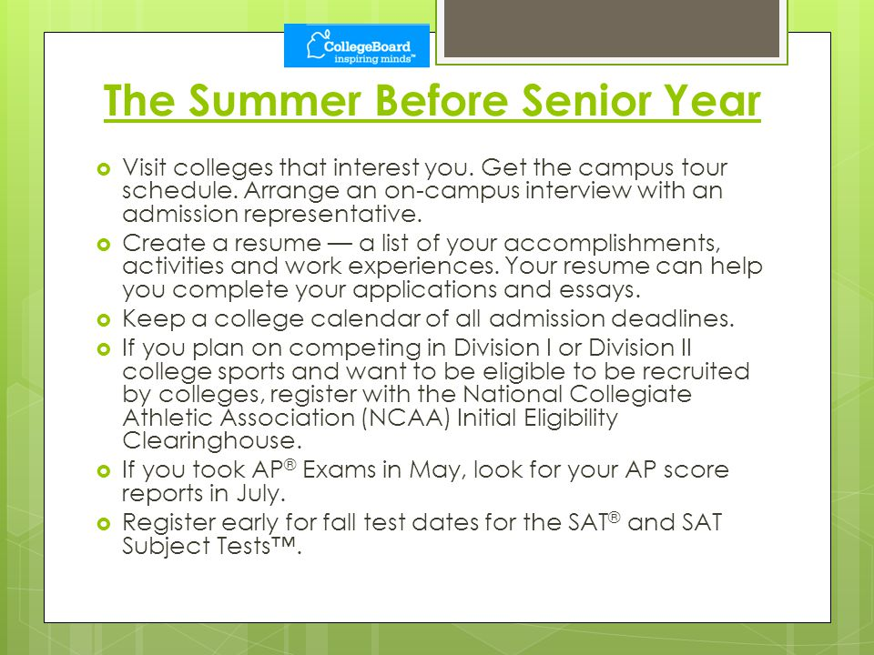 The Summer Before Senior Year  Visit colleges that interest you.