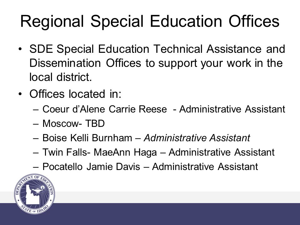 Regional Special Education Offices SDE Special Education Technical Assistance and Dissemination Offices to support your work in the local district.