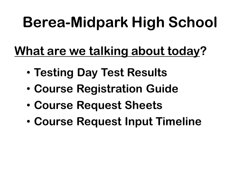 Berea-Midpark High School Test Results on PLAN and PSAT – Scores were reviewed and explained at meeting on January 16 th – See Guidance website or testing website for more details about your scores – How do you compare to your peers.