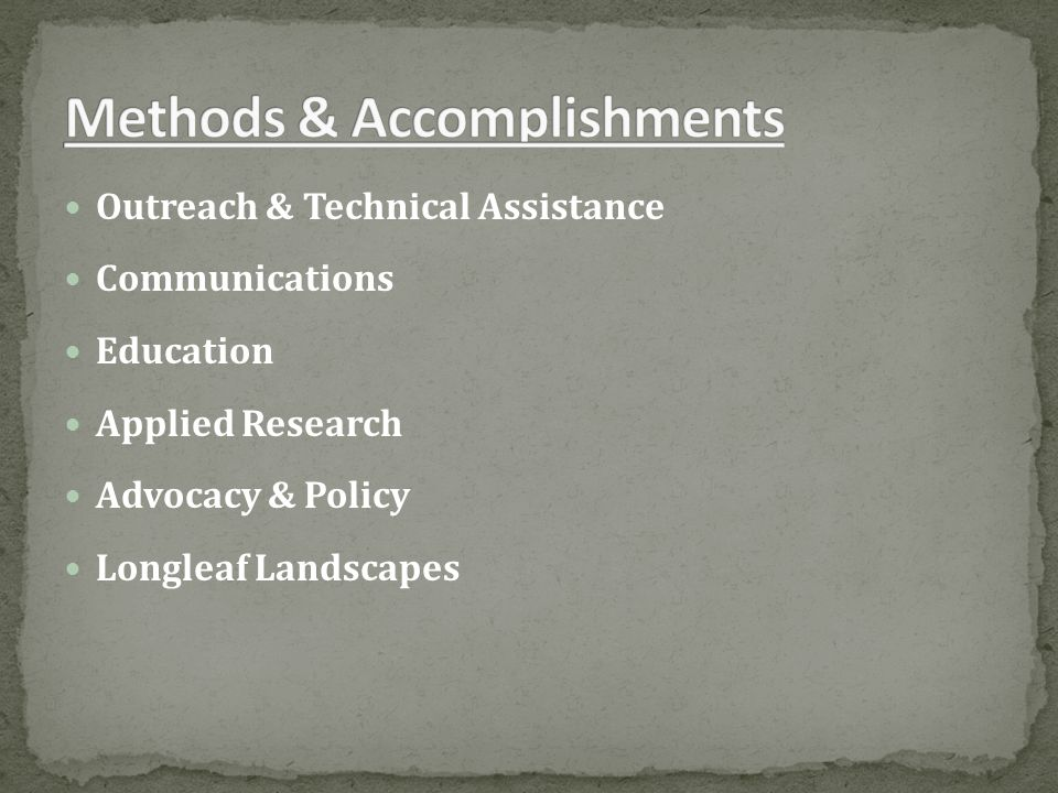 Outreach & Technical Assistance Communications Education Applied Research Advocacy & Policy Longleaf Landscapes