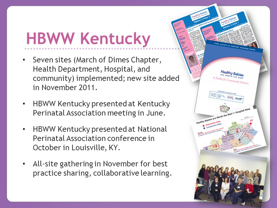 HBWW Kentucky Seven sites (March of Dimes Chapter, Health Department, Hospital, and community) implemented; new site added in November 2011. HBWW Kent