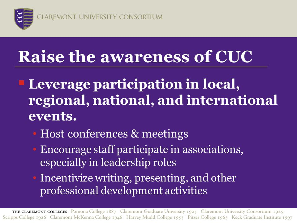 Raise the awareness of CUC  Leverage participation in local, regional, national, and international events.