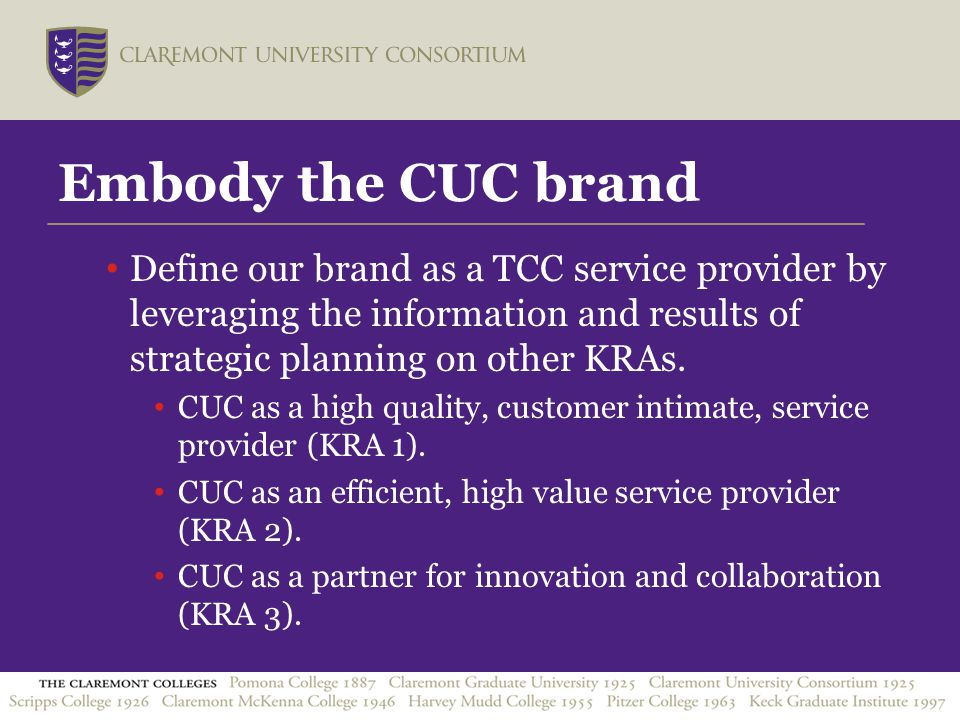 Embody the CUC brand Define our brand as a TCC service provider by leveraging the information and results of strategic planning on other KRAs.