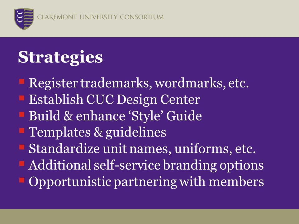 Strategies  Register trademarks, wordmarks, etc.  Establish CUC Design Center  Build & enhance 'Style' Guide  Templates & guidelines  Standardize