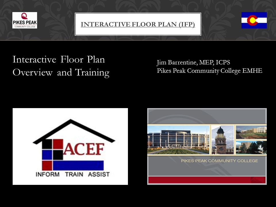 Understand what an Interactive Floor Plan is Understand the usefulness of the Interactive floor Plan Understand the assessment process Understand how the Interactive Floor Plan fits into your assessments Learn how to utilize the features of Microsoft Power Point to complete an Interactive Floor Plan TRAINING INCLUDES Objectives